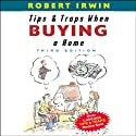 Tips and Traps When Buying a Home, Third Edition (       UNABRIDGED) by Robert Irwin Narrated by William Dufris