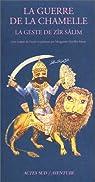 La Guerre de la chamelle : La Geste de Z�r Salim par Gavillet Matar