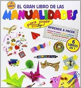 El gran libro de las manualidades para jugar : Aprende a