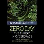 Zero Day: The Threat in Cyberspace | Robert O'Harrow Jr., The Washington Post
