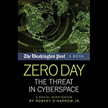 Zero Day: The Threat in Cyberspace (       UNABRIDGED) by Robert O'Harrow Jr., The Washington Post Narrated by Tom Pile