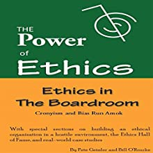 The Power of Ethics: Ethics in the Boardroom: Cronyism and Bias Run Amok (       UNABRIDGED) by Pete Geissler, Bill O'Rourke Narrated by Alexandra Haag