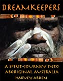 Dreamkeepers: A Spirit-Journey into Aboriginal Australia