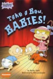 Rugrats: Take a Bow, Babies! (0743408543) by Gold, Becky