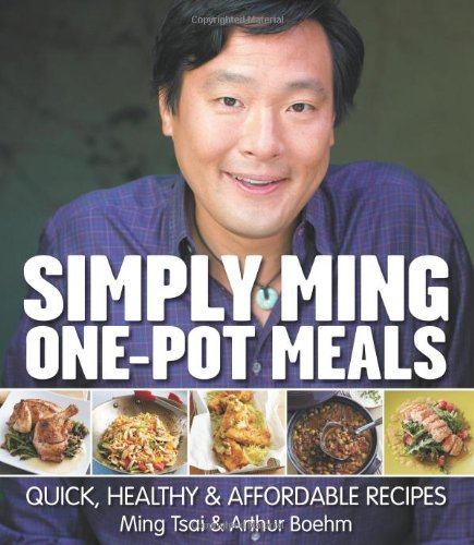 Simply Ming One-Pot Meals: Quick, Healthy & Affordable Recipes by Ming Tsai, Arthur Boehm