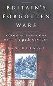 Britain's Forgotten Wars: Colonial Campaigns of the 19th Century: Ian Hernon: 9780750931625: Amazon.com: Books