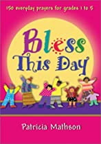 Bless This Day: 150 Everyday Prayers for Grades 1 to 5