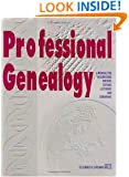 Professional Genealogy: A Manual for Researchers, Writers, Editors, Lecturers, and Librarians