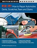 Fix It! How to Repair Automotive Dents, Scratches, Tears and Stains (Motorbooks Workshop)by