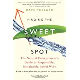 Finding the Sweet Spot: The Natural Entrepreneur's Guide to Responsible, Sustainable, Joyful Workby Dave Pollard