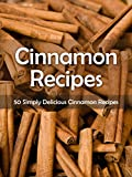 Cinnamon Recipes: 50 Simply Delicious Cinnamon Recipes (Recipe Top 50s Book 48)