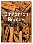 Cinnamon Recipes: 50 Simply Delicious Cinnamon Recipes (Recipe Top 50's Book 48)
