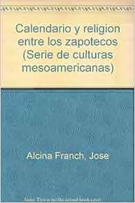 Calendario y religion entre los zapotecos (Serie de culturas