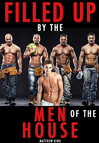 Filled Up By The Men Of The House: (Gay Taboo Group Erotica) (English Edition)