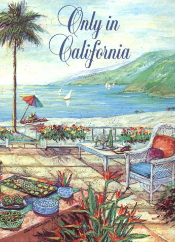 Only in California: Recipes That Capture the Spirit and Lifestyle Which Make California So Unique by Childrens Home Society of California