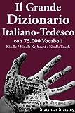 Il Grande Dizionario Italiano-Tedesco con 75.000 vocaboli (Italian Edition)