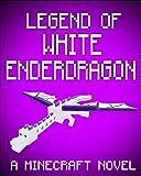 Legend of White EnderDragon: A Minecraft Novel (Based on True Story) (ENDER SERIES #8)