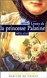 Lettres de la princesse Palatine (1672-1722) par Orl�ans