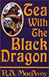 Tea with the Black Dragon (1585861979) by R. A. MacAvoy
