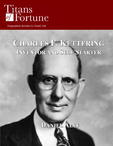 Charles F. Kettering: Inventor And Self Starter (Titans Of Fortune)