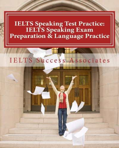 IELTS Speaking Test Practice - IELTS Speaking Exam Preparation & Language Practice: for the Academic Purposes and General Training Modules