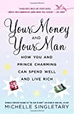 img - for Your Money and Your Man: How You and Prince Charming Can Spend Well and Live Rich book / textbook / text book