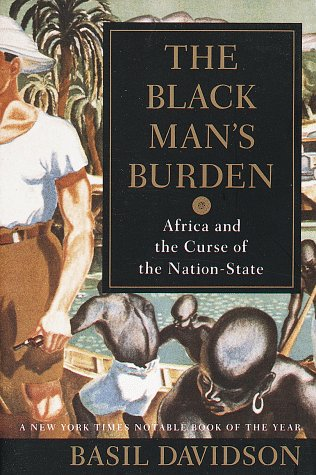 The Black Man's Burden: Africa and the Curse of the Nation-State, Basil Davidson