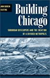 Building Chicago: Suburban Developers and the Creation of a Divided Metropolis