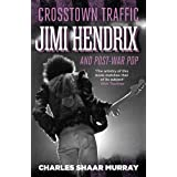 Crosstown Traffic: Jimi Hendrix and Post-war Popby Charles Shaar Murray