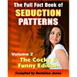 The Full Fact Book Of Seduction Patterns: The Cocky & Funny Edition ~ Dantalion Jones