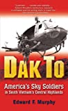 DAK TO: AMERICA&#39;S SKY SOLDIERS IN SOUTH VIETNAM&#39;S CENTRAL HIGHLANDS