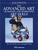 The Advanced Art of Making and Marketing Art Dolls