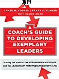 A Coachs Guide to Developing Exemplary Leaders: Making the Most of The Leadership Challenge and the Leadership Practices Inventory (LPI) (J-B Leadership Challenge: Kouzes/Posner)