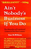 Ain't Nobody's Business If You Do: The Absurdity of Consensual Crimes in Our Free Country (0931580587) by Peter McWilliams