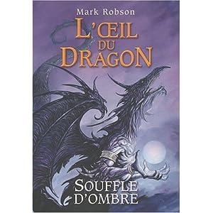 L'OEIL DU DRAGON (Tome 2) SOUFFLE D'OMBRE de Mark Robson 519BKk0areL._SL500_AA300_