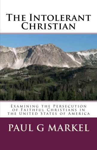 The Intolerant Christian: Examining the Persecution of Faithful Christians in the United States of America