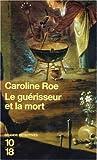 echange, troc Caroline Roe - Le guérisseur et la mort