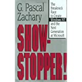 Show Stopper!: The Breakneck Race to Create Windows NT and the Next Generation at Microsoft ~ G. Pascal Zachary