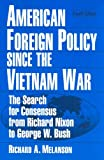 img - for American Foreign Policy Since The Vietnam War: The Search For Consensus From Richard Nixon To George W. Bush book / textbook / text book