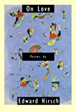 On Love: Poems (0375702601) by Hirsch, Edward