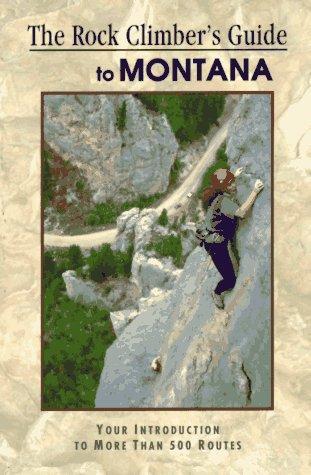 The Rock Climber's Guide to Montana (Falcon Guide)