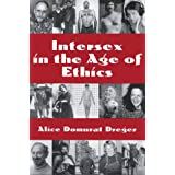 Intersex in the Age of Ethics (Ethics in Clinical Medicine Series) ~ Alice Domurat Dreger