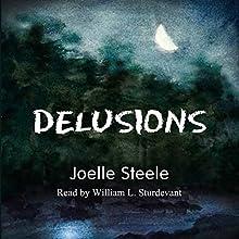 Delusions | Livre audio Auteur(s) : Joelle Steele Narrateur(s) : William Sturdevant