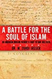 A Battle for the Soul of Islam: An American Muslim Patriot's Fight to Save His Faith [Hardcover] [2012] (Author) M. Zuhdi Jasser