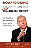 img - for Howard Dean's Prescription for Real Healthcare Reform: How We Can Achieve Affordable Medical Care for Every American and Make Our Jobs Safer book / textbook / text book