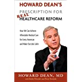 Howard Dean's Prescription for Real Healthcare Reform: How We Can Achieve Affordable Medical Care for Every American and Make Our Jobs Safer ~ Howard Dean