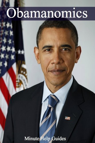Obamanomics: The Economic Policies Of Barack Obama