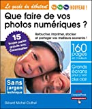 Que faire de vos photos numriques ? : Retoucher, imprimer, stocker et partager vos meilleurs souvenirs !