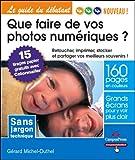 echange, troc Gérard Michel-Duthel - Que faire de vos photos numériques ? : Retoucher, imprimer, stocker et partager vos meilleurs souvenirs !