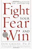 img - for Fight Your Fear and Win: Seven Skills for Performing Your Best Under Pressure--At Work, In Sports, On Stage book / textbook / text book